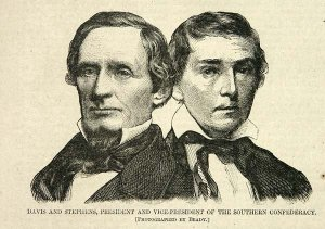Jefferson Davis and Alexander Stephens, President and Vice President of the Confederate States of America